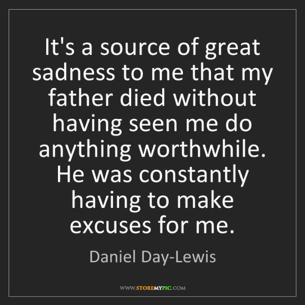 Daniel Day-Lewis: It's a source of great sadness to me that my father died...