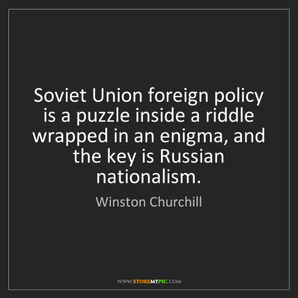 Winston Churchill: Soviet Union foreign policy is a puzzle inside a riddle...