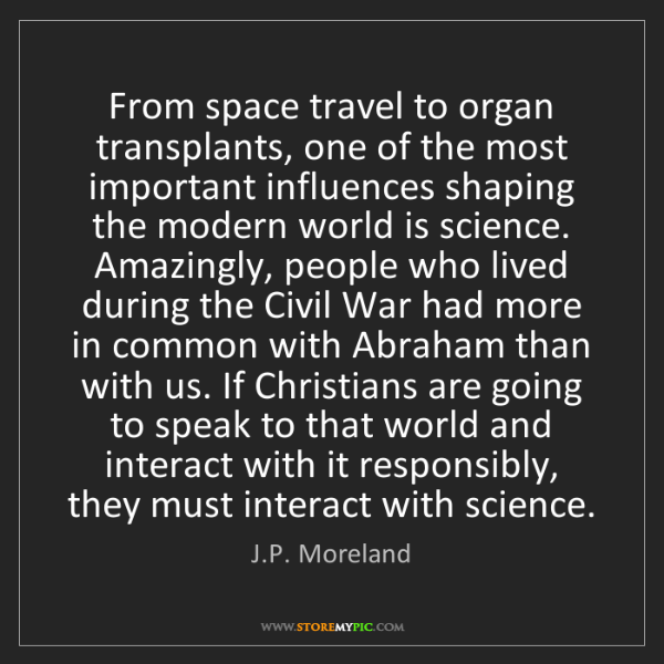J.P. Moreland: From space travel to organ transplants, one of the most...