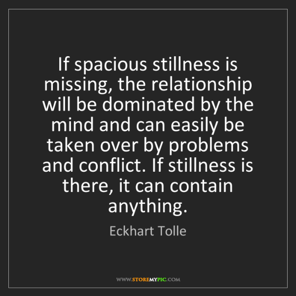 Eckhart Tolle: If spacious stillness is missing, the relationship will...