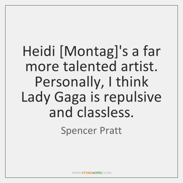 Heidi [Montag]'s a far more talented artist. Personally, I think Lady ...