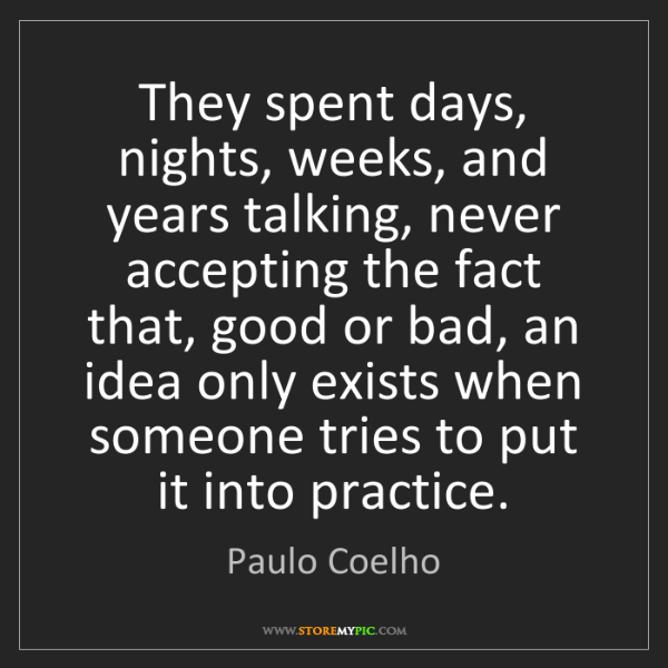 Paulo Coelho: They spent days, nights, weeks, and years talking, never...