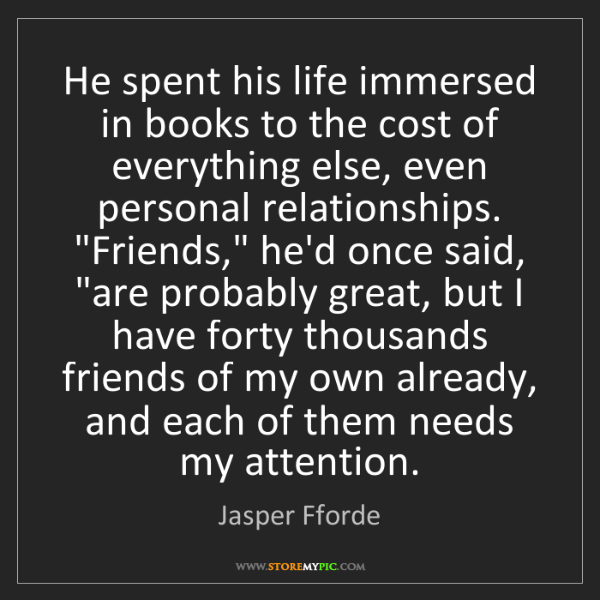 Jasper Fforde: He spent his life immersed in books to the cost of everything...