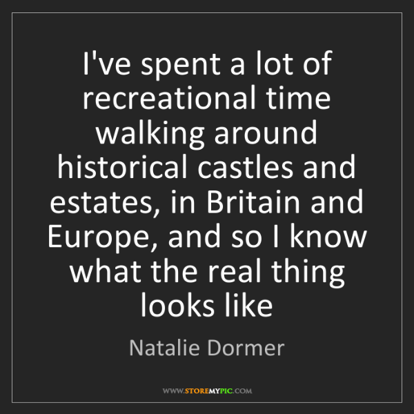Natalie Dormer: I've spent a lot of recreational time walking around...