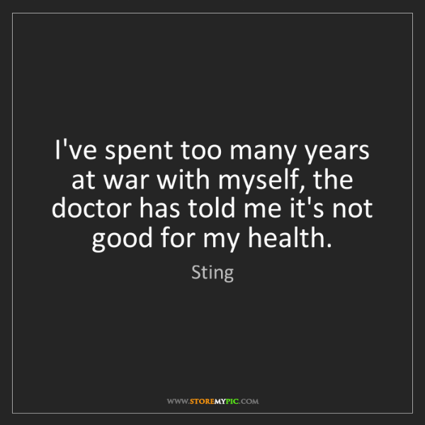 Sting: I've spent too many years at war with myself, the doctor...