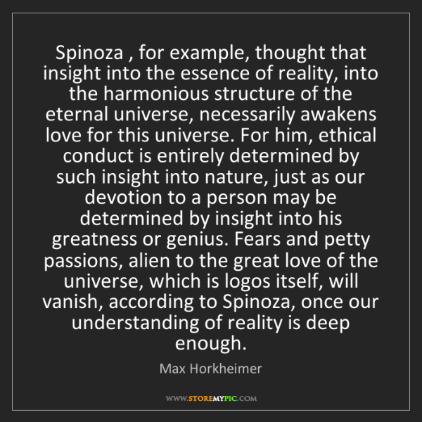 Max Horkheimer: Spinoza , for example, thought that insight into the...