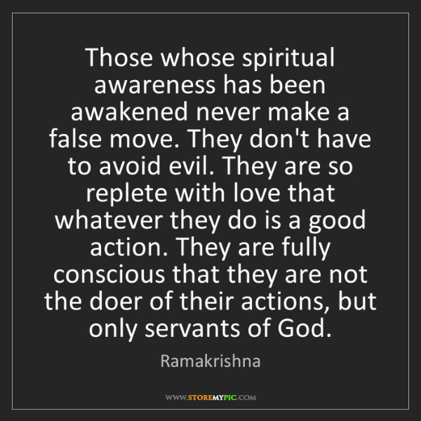 Ramakrishna: Those whose spiritual awareness has been awakened never...