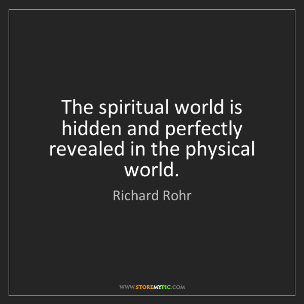 Richard Rohr: The spiritual world is hidden and perfectly revealed...