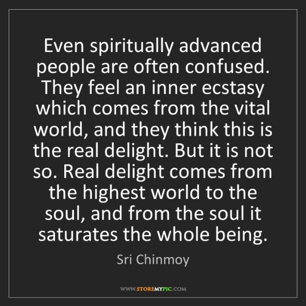 Sri Chinmoy: Even spiritually advanced people are often confused....