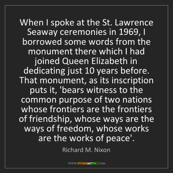 Richard M. Nixon: When I spoke at the St. Lawrence Seaway ceremonies in...
