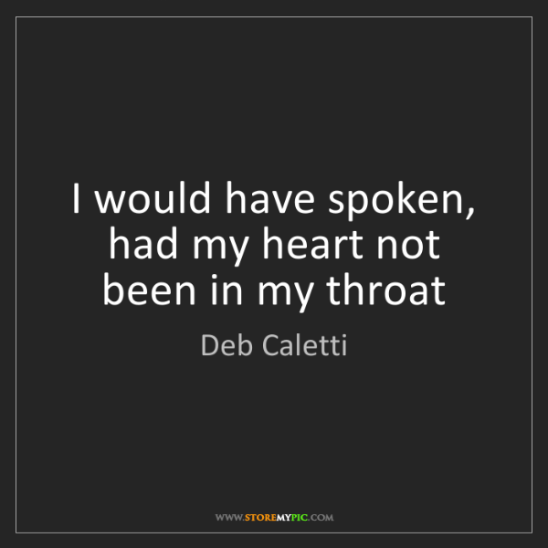 Deb Caletti: I would have spoken, had my heart not been in my throat