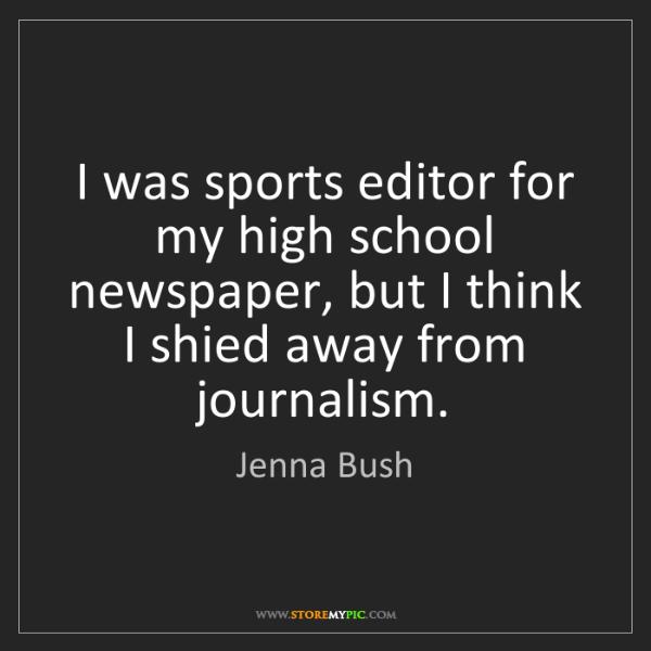 Jenna Bush: I was sports editor for my high school newspaper, but...