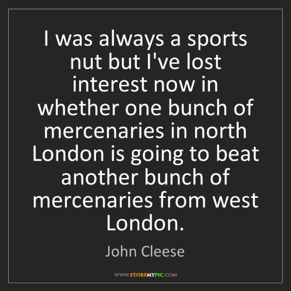 John Cleese: I was always a sports nut but I've lost interest now...