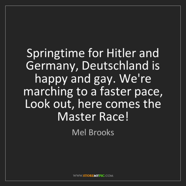 Mel Brooks: Springtime for Hitler and Germany, Deutschland is happy...