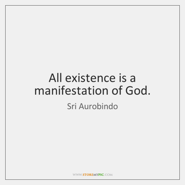 All existence is a manifestation of God.