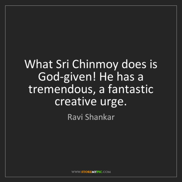Ravi Shankar: What Sri Chinmoy does is God-given! He has a tremendous,...