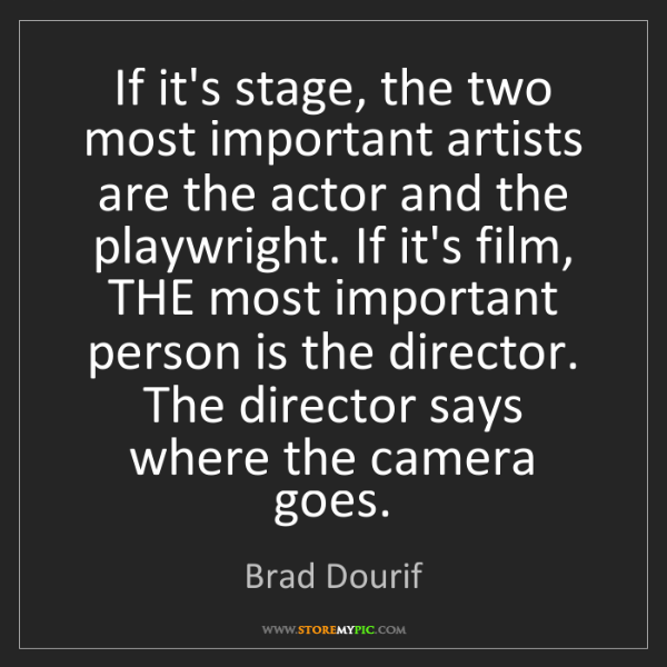 Brad Dourif: If it's stage, the two most important artists are the...