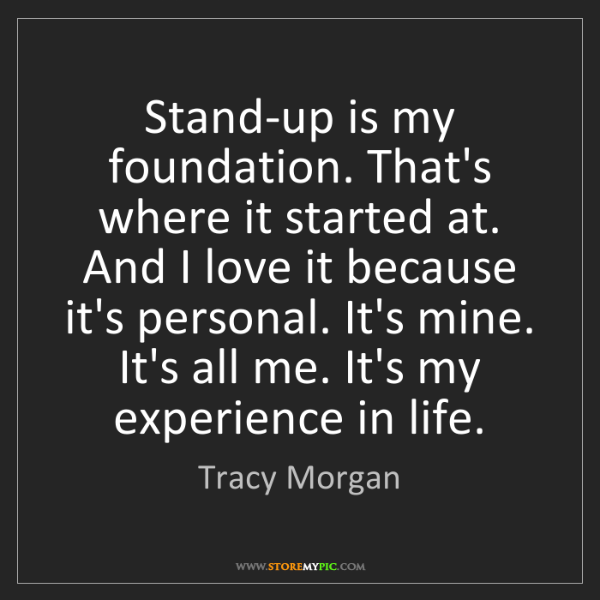 Tracy Morgan: Stand-up is my foundation. That's where it started at....