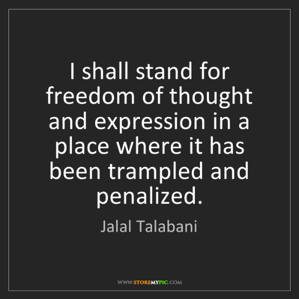 Jalal Talabani: I shall stand for freedom of thought and expression in...