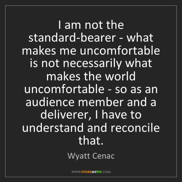 Wyatt Cenac: I am not the standard-bearer - what makes me uncomfortable...
