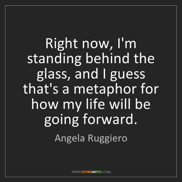 Angela Ruggiero: Right now, I'm standing behind the glass, and I guess...