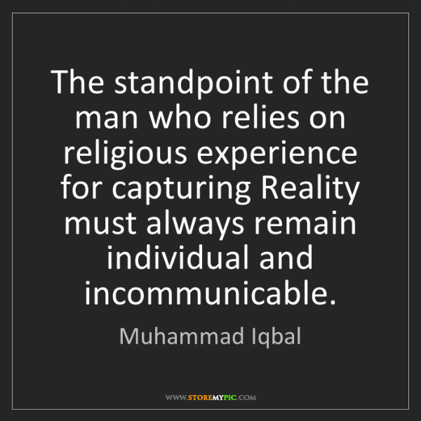 Muhammad Iqbal: The standpoint of the man who relies on religious experience...