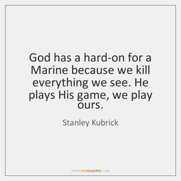 God has a hard-on for a Marine because we kill everything we ...
