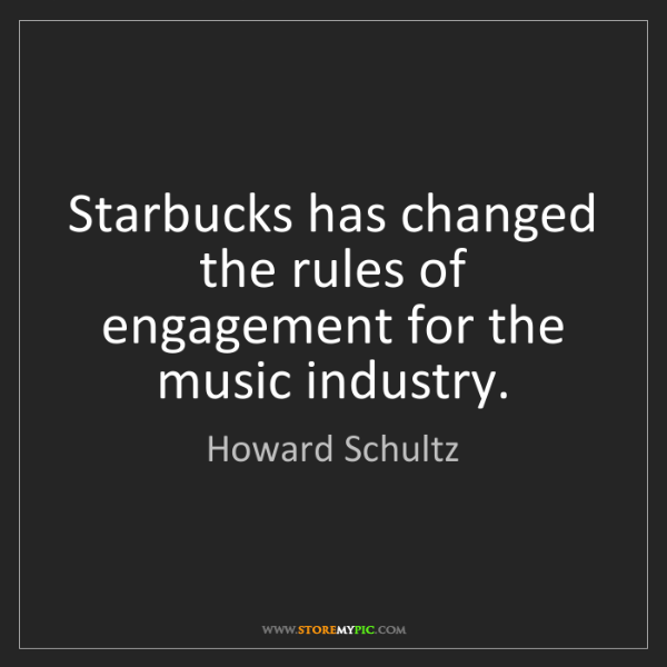 Howard Schultz: Starbucks has changed the rules of engagement for the...