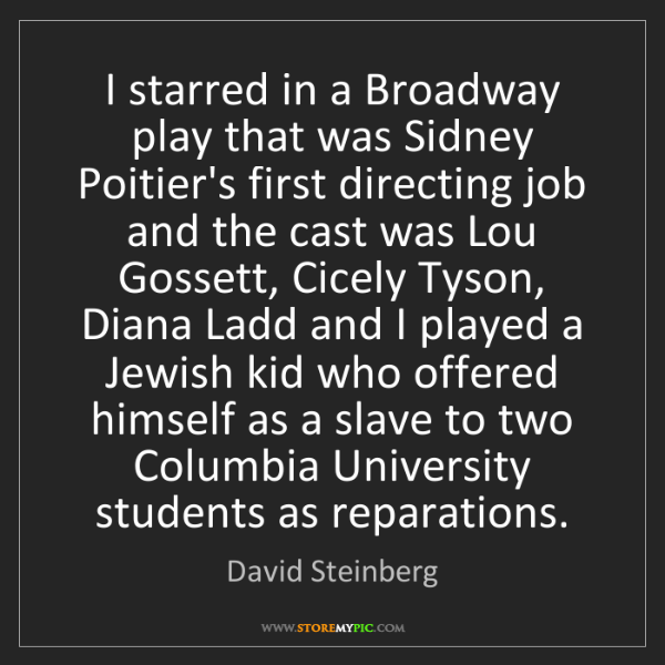 David Steinberg: I starred in a Broadway play that was Sidney Poitier's...