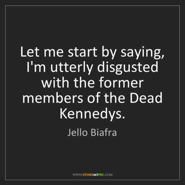 Jello Biafra: Let me start by saying, I'm utterly disgusted with the...