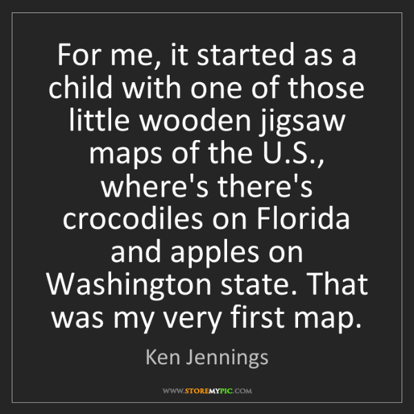 Ken Jennings: For me, it started as a child with one of those little...