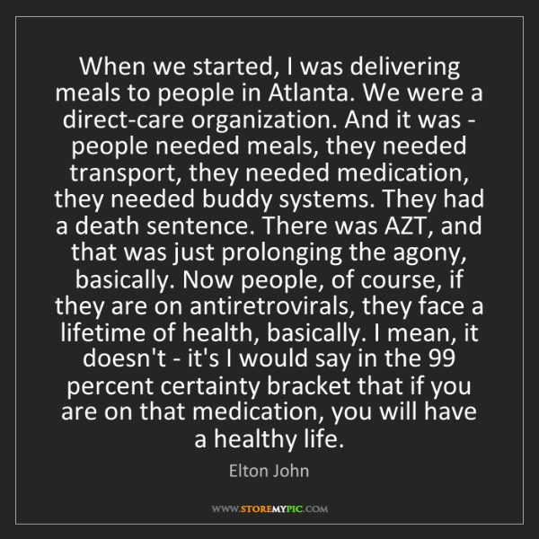 Elton John: When we started, I was delivering meals to people in...