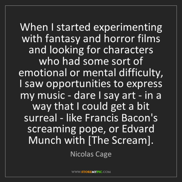 Nicolas Cage: When I started experimenting with fantasy and horror...