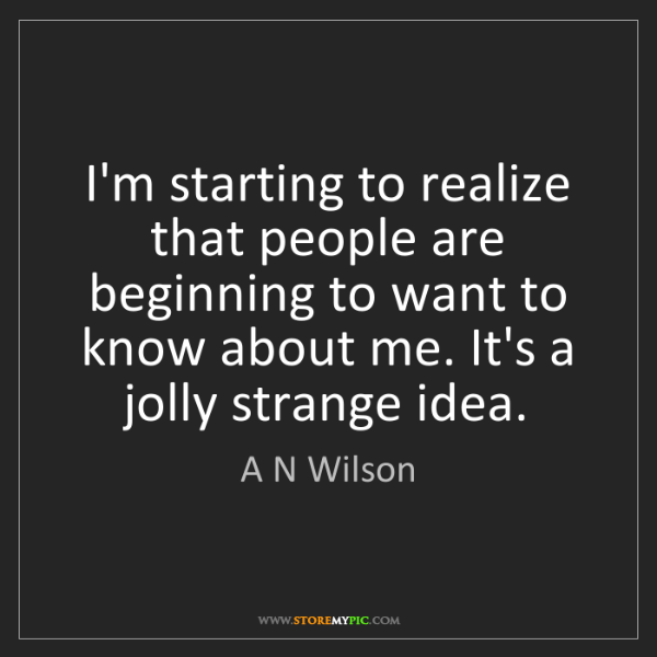 A N Wilson: I'm starting to realize that people are beginning to...
