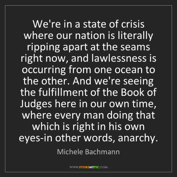 Michele Bachmann: We're in a state of crisis where our nation is literally...