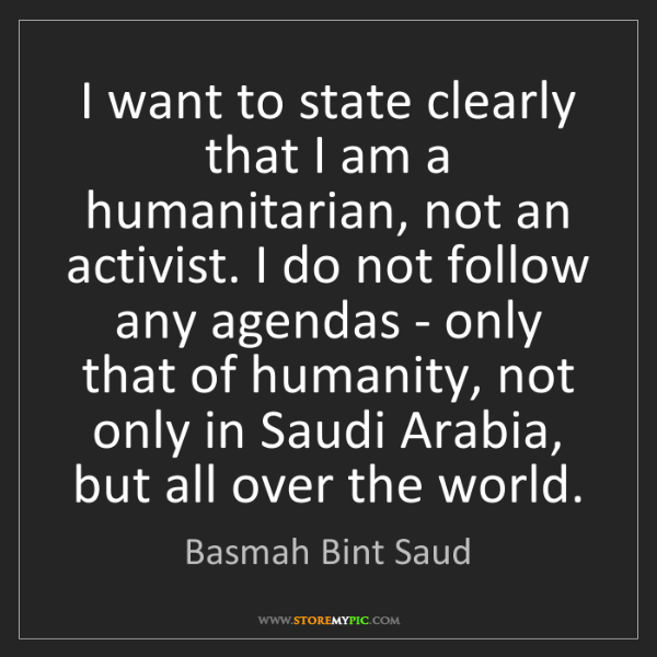 Basmah Bint Saud: I want to state clearly that I am a humanitarian, not...