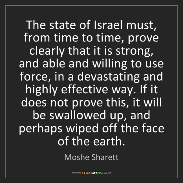 Moshe Sharett: The state of Israel must, from time to time, prove clearly...