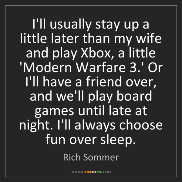 Rich Sommer: I'll usually stay up a little later than my wife and...