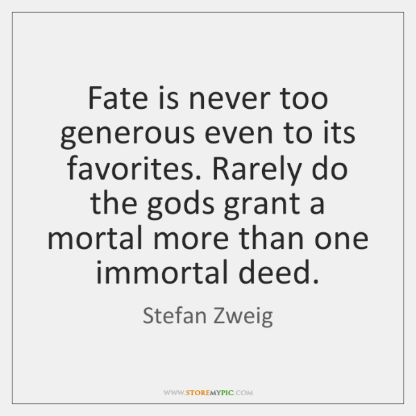 Fate is never too generous even to its favorites. Rarely do the ...