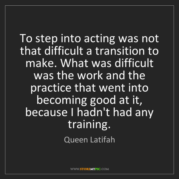 Queen Latifah: To step into acting was not that difficult a transition...