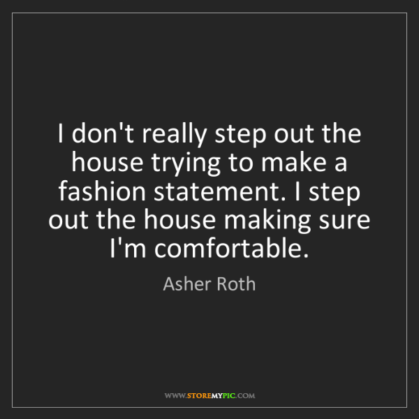 Asher Roth: I don't really step out the house trying to make a fashion...