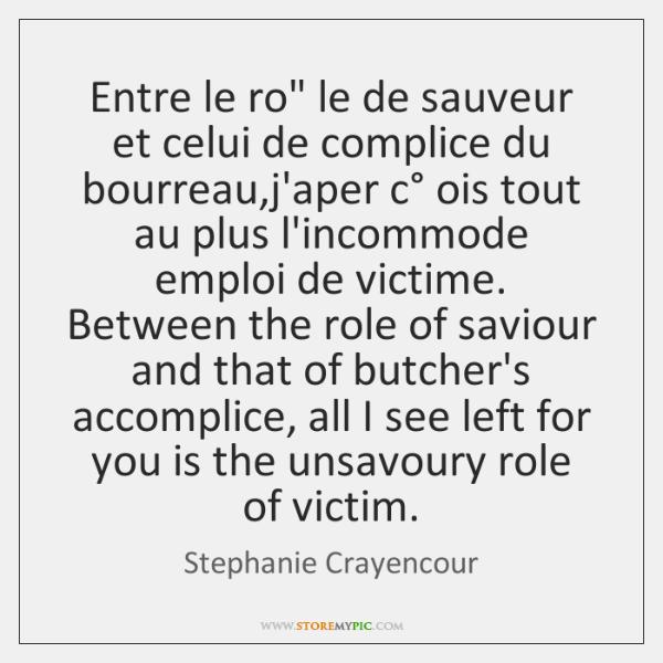 """Entre le ro"""" le de sauveur et celui de complice du bourreau,..."""