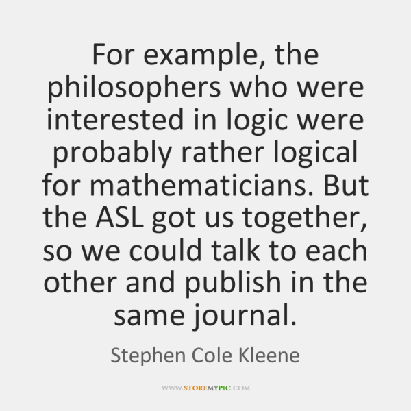 For example, the philosophers who were interested in logic were probably rather ...