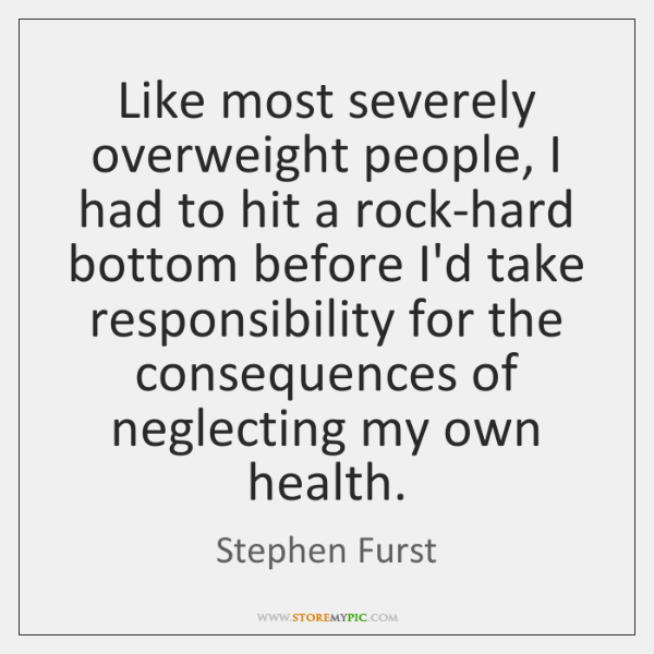 Like most severely overweight people, I had to hit a rock-hard bottom ...