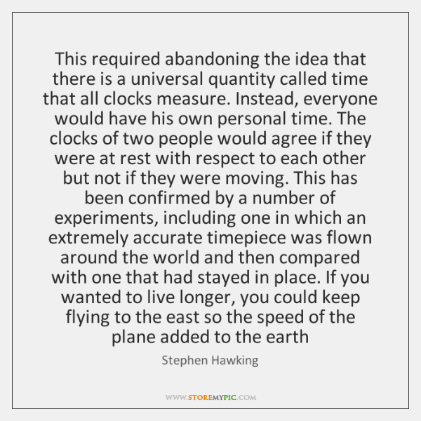 This required abandoning the idea that there is a universal quantity called ...