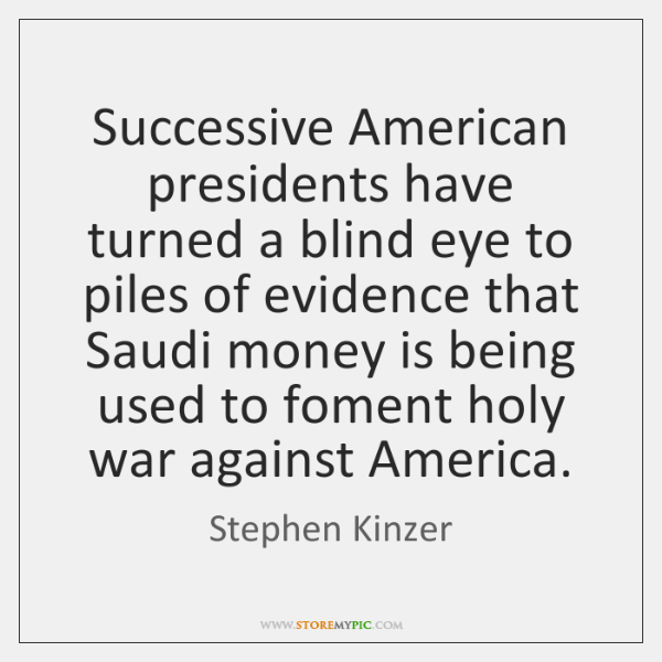 Successive American presidents have turned a blind eye to piles of evidence ...