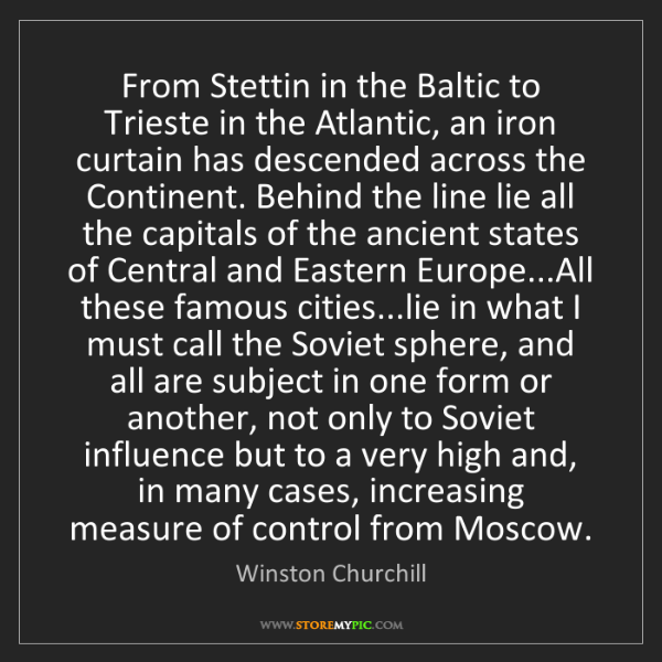 Winston Churchill: From Stettin in the Baltic to Trieste in the Atlantic,...