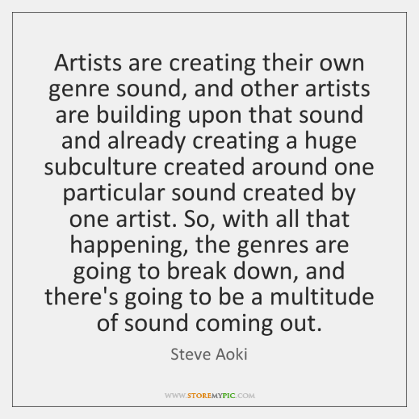 Artists are creating their own genre sound, and other artists are building ...