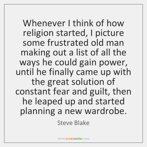 Whenever I think of how religion started, I picture some frustrated old ...
