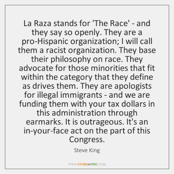 La Raza stands for 'The Race' - and they say so openly. ...